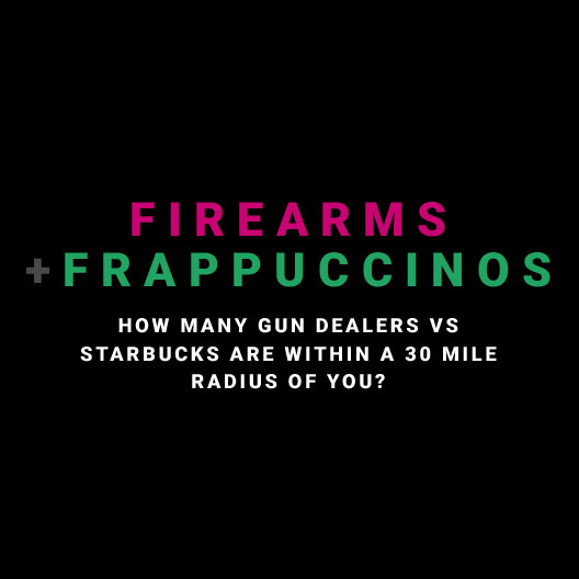 ARE THERE MORE STARBUCKS OR  LICENSED GUN DEALERS NEAR YOU?