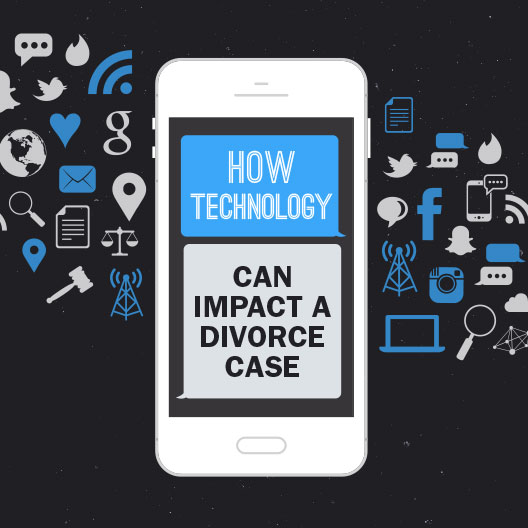 HOW TECHNOLOGY CAN IMPACT A DIVORCE CASE